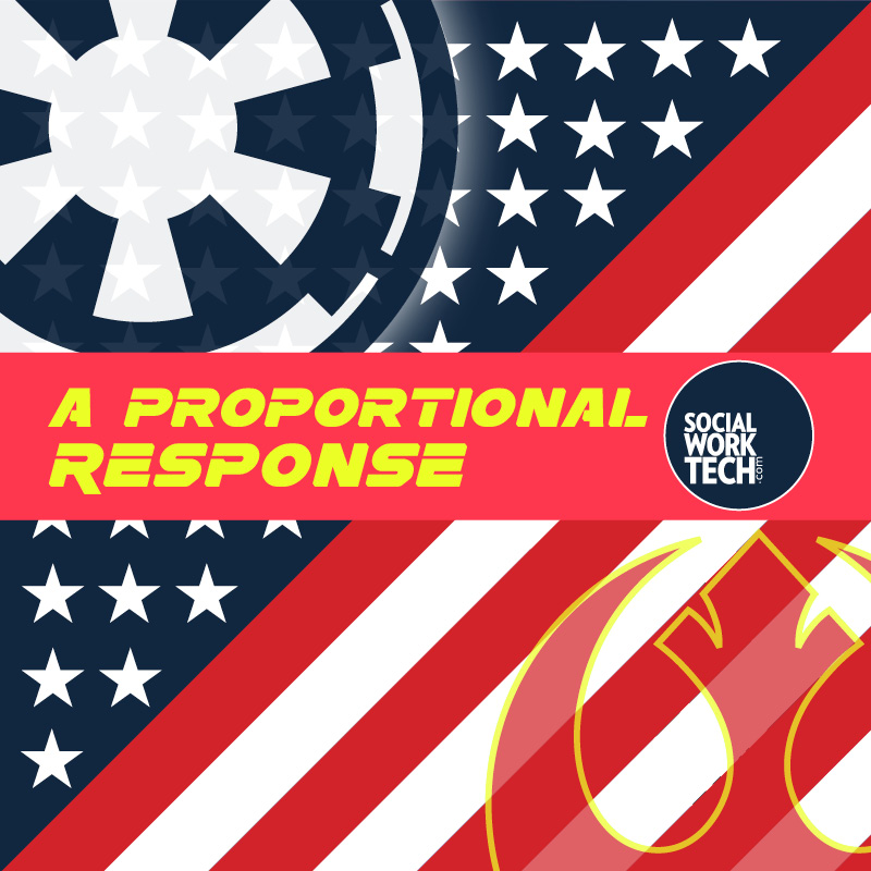 """Background is a pattern that is red and white stripes, a blue background with stars (like an American Flag). Superimposed is the logo for the Galactic Empire in juxtaposition to the logo for the Rebel Alliance. A banner, which has the """"Social Work Tech"""" logo on the side, reads: """"A Proportional Response"""""""